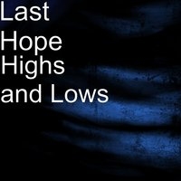 Highs and Lows — Last Hope