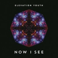 Now I See — Elevation Youth