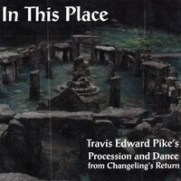 In This Place (From Changeling's Return) — Travis Edward Pike