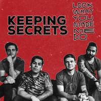 Look What You Made Me Do — Keeping Secrets