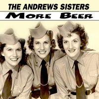 More Beer — The Andrews Sisters