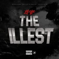 The Illest — Lil Yee