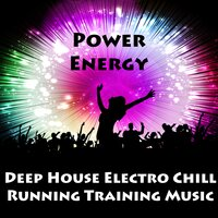 Power Energy - Deep House Electro Chill Running Training Music for Strength Workout and Dance Party — Deep House & Running Music Trainer & Electronic Music, Deep House, Running Music Trainer, Electronic Music
