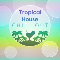 Tropical House Chill Out — Chill Out Beach Party Ibiza