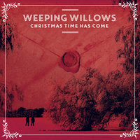 Christmas Time Has Come — Weeping Willows