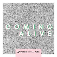 Coming Alive — Worship Central AUNZ, Worship Central AUNZ feat. Bazi Baker