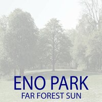 Far Forest Sun — ENO PARK