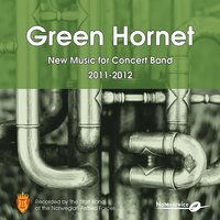 Green Hornet - New Music for Concert Band 2011-2012 — The Staff Band Of The Norwegian Armed Forces