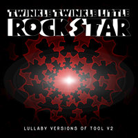 Lullaby Versions of Tool V2 — Twinkle Twinkle Little Rock Star