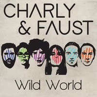 Wild World — Charly & Faust