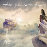 When You Come Home — About Vegas