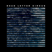 Dead Letter Circus — Dead Letter Circus