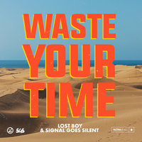 Waste Your Time — Lost Boy, Signal Goes Silent