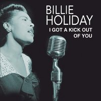 I Get a Kick out of You — Billie Holiday