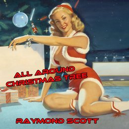 All Around the Christmas Tree — Raymond Scott, Clyde Burke