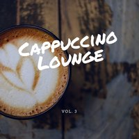 Cappuccino Lounge, Vol. 3 (Relaxed Coffee Tunes) — Florito