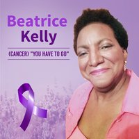 Cancer You Have to Go — Beatrice Kelly