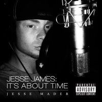 Jesse James: It's About Time — Jesse Mader