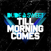 Till Morning Comes — DUDE, Sweet