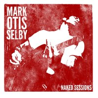 Naked Sessions — MARK SELBY