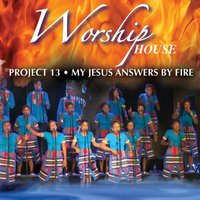 Project 13: My Jesus Answers by Fire — Worship House