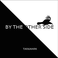 By the Other Side — Tarkampa