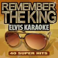 Remember the King - 40 Unforgettable Elvis Karaoke Hits — Starlite Karaoke