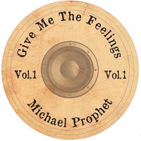 Give Me the Feelings, Vol. 1 — Michael Prophet, Vibronics, Vibronics & Michael Prophet