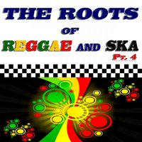 The Roots of Reggae and Ska, Pt. 4 — сборник