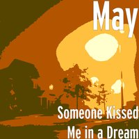 Someone Kissed Me in a Dream — May