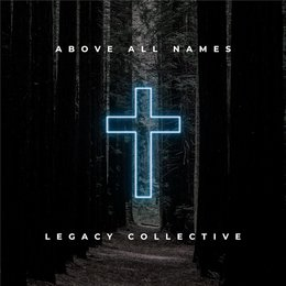 Above All Names — Sam Brown, Legacy Collective