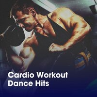 Cardio Workout Dance Hits — Cardio Workout Crew, Running Workout Music, Tabata Music for Workout