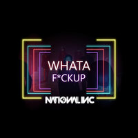 Whata Fckup — National Inc