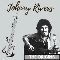 The Origins — Johnny Rivers