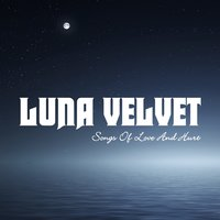 Songs of Love and Hurt — Luna Velvet