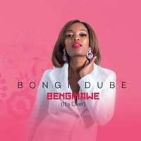 Benginawe (It's Over) — Bongi Dube
