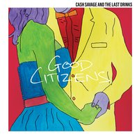 Good Citizens — Cash Savage and the Last Drinks, Cash Savage & The Last Drinks