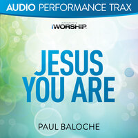 Jesus You Are — Paul Baloche
