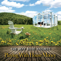 Playing with House Money — The Jeff Bove Project