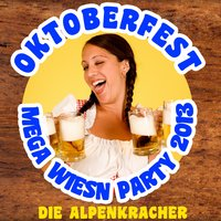 Oktoberfest Mega Wiesn Party 2013 — Die Alpenkracher