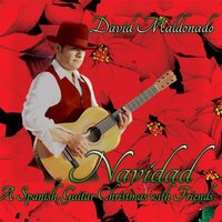 Navidad: A Spanish Guitar Christmas with Friends — David Maldonado