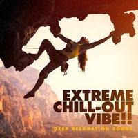 Extreme Chill-Out Vibe! - Deep Relaxation Songs — Acoustic Chill Out, Lounge relax, Chillout Cafe, Винченцо Беллини