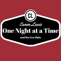 One Night at a Time — The Live Oaks, Camm Lewis
