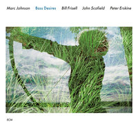 Bass Desires — Bill Frisell, John Scofield, Peter Erskine, Marc Johnson
