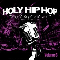 Holy Hip Hop, Vol. 6 — Various Artists - Holy Hip Hop