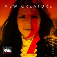 New Creature (Straight out of Heaven) — Jeannine Zoe