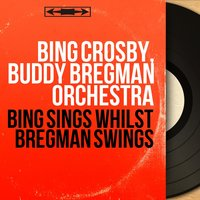 Bing Sings Whilst Bregman Swings — Bing Crosby, Buddy Bregman Orchestra