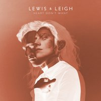 Heart Don't Want — Lewis & Leigh, Lewis and Leigh