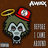 Before I Came Around — A-Wax