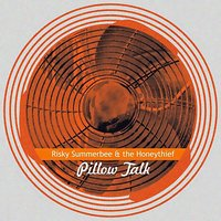 Pillow Talk — The Honeythief, Risky Summerbee, The Honeythief, Risky Summerbee, risky summerbee & the honeythief